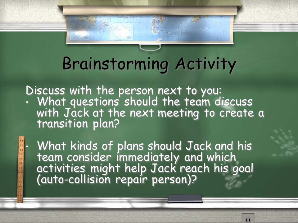 Brainstorming Activity Discuss with the person next to you: What questions should the team discuss with Jack at the next meeting to create a transition plan.