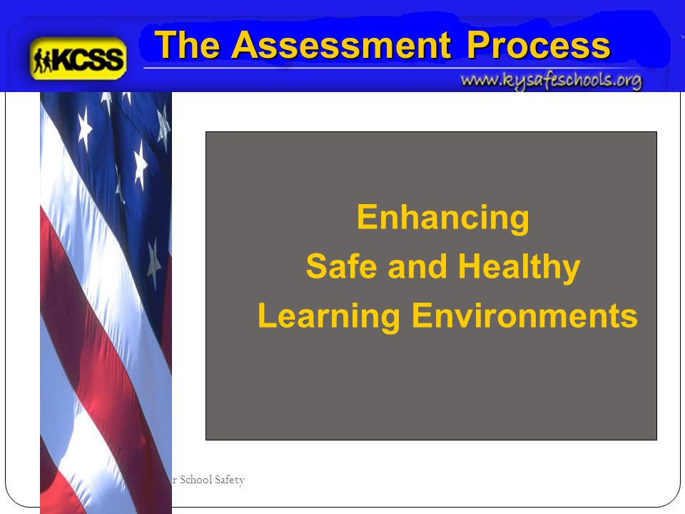 Kentucky Center for School Safety The Assessment Process Enhancing Safe and Healthy Learning Environments