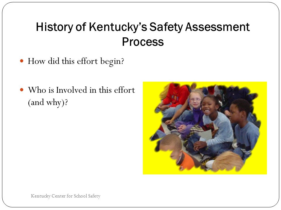 Kentucky Center for School Safety History of Kentucky's Safety Assessment Process How did this effort begin.