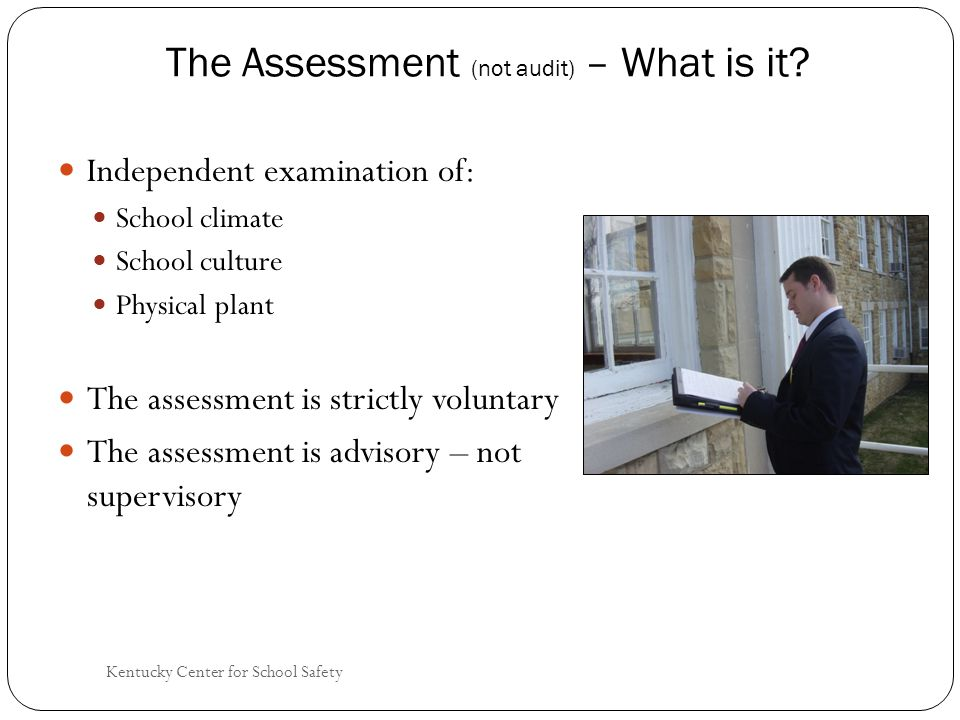Kentucky Center for School Safety The Assessment (not audit) – What is it.