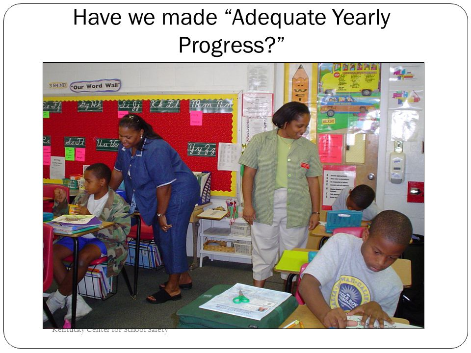 Kentucky Center for School Safety Have we made Adequate Yearly Progress