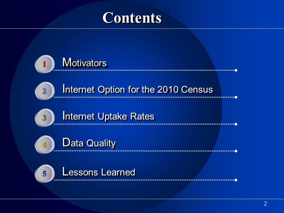 2 Contents M otivators 1 I nternet Option for the 2010 Census 2 I nternet Uptake Rates 3 D ata Quality 4 L essons Learned 5