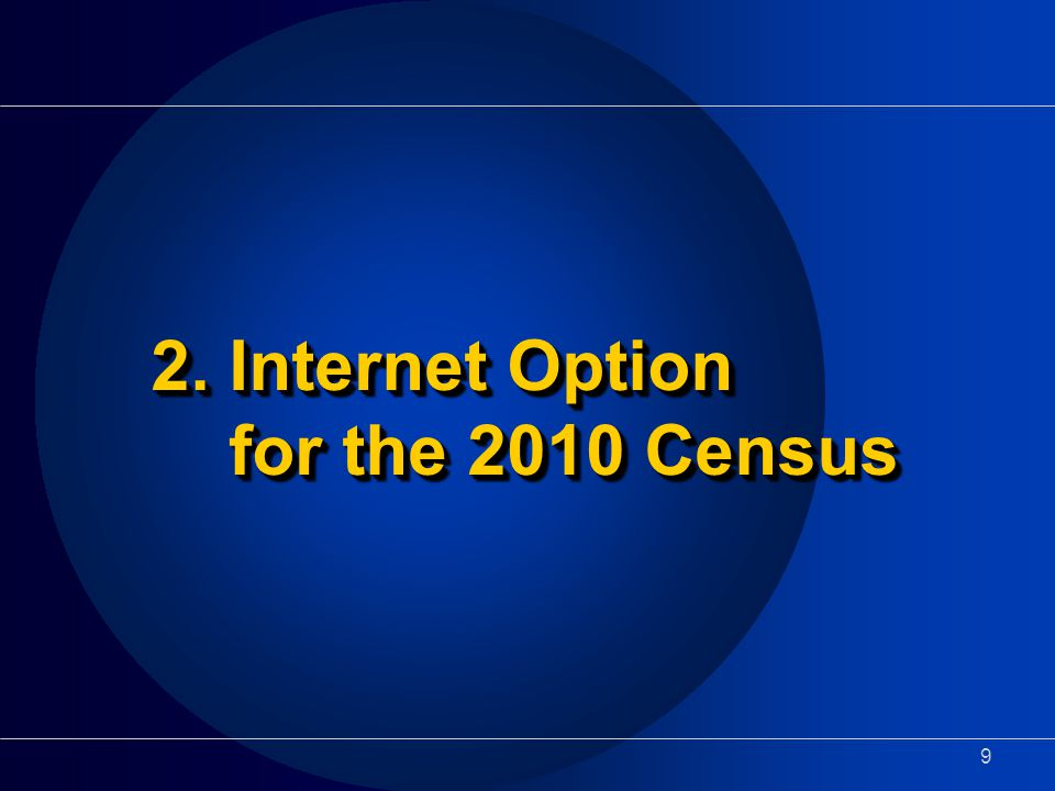 9 2. Internet Option for the 2010 Census
