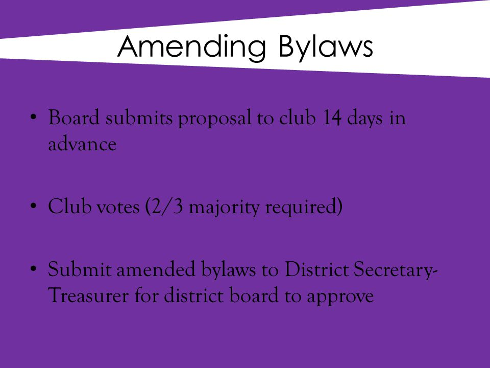 Amending Bylaws What requires bylaws changes.– Dues – Standing Committees – Officer Changes (ex.
