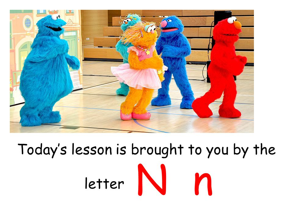 Today's lesson is brought to you by the letter N n