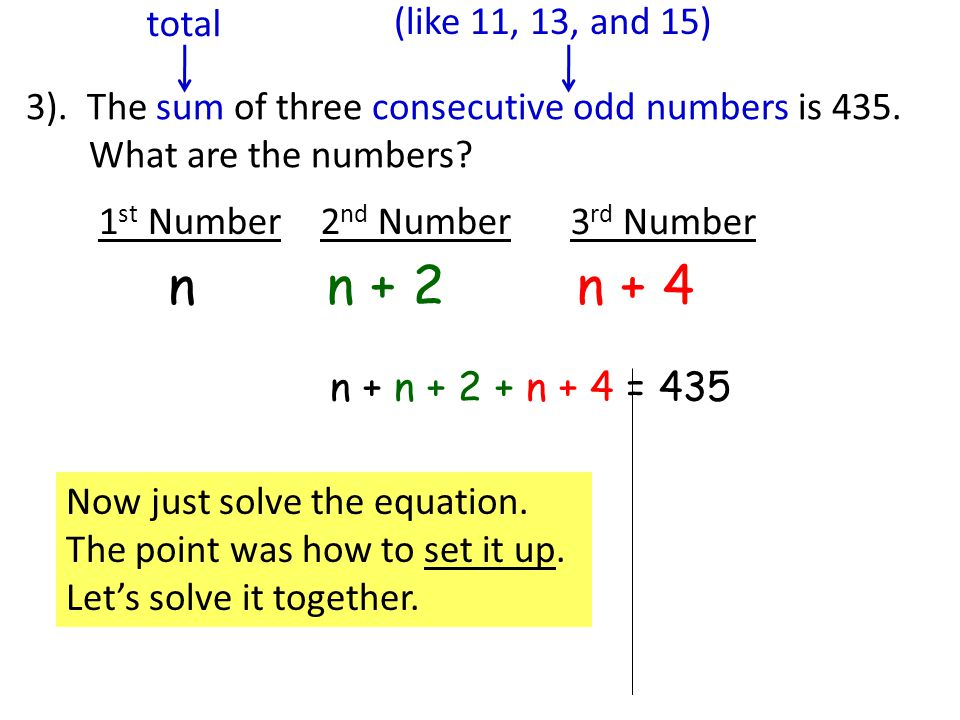 3). The sum of three consecutive odd numbers is 435. What are the numbers? 1 st Number2 nd Number n n + 2 3 rd Number n + 4 total (like 11, 13, and 15