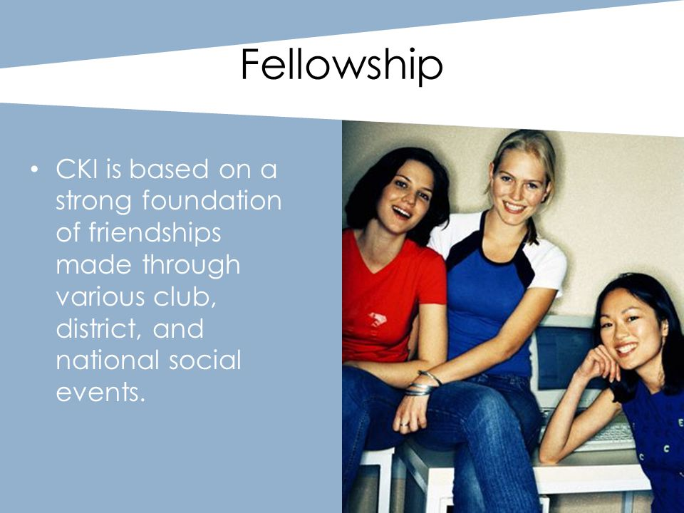 Fellowship CKI is based on a strong foundation of friendships made through various club, district, and national social events.