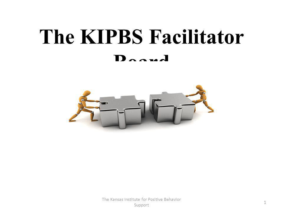 The KIPBS Facilitator Board 1 The Kansas Institute for Positive Behavior Support