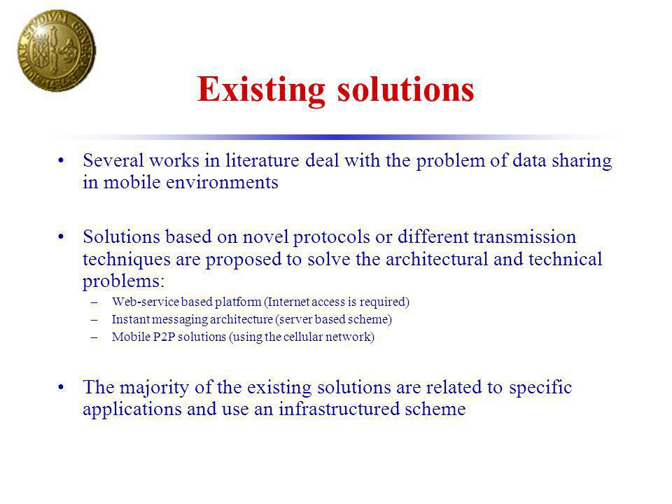 Existing solutions Several works in literature deal with the problem of data sharing in mobile environments Solutions based on novel protocols or diff