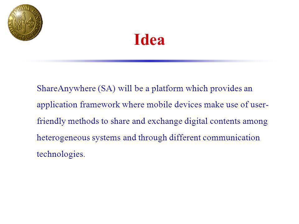 Idea ShareAnywhere (SA) will be a platform which provides an application framework where mobile devices make use of user- friendly methods to share an