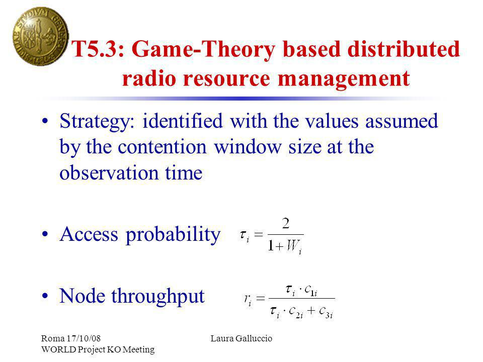 T5.3: Game-Theory based distributed radio resource management Strategy: identified with the values assumed by the contention window size at the observ