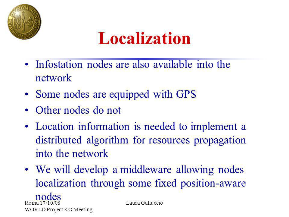 Localization Infostation nodes are also available into the network Some nodes are equipped with GPS Other nodes do not Location information is needed