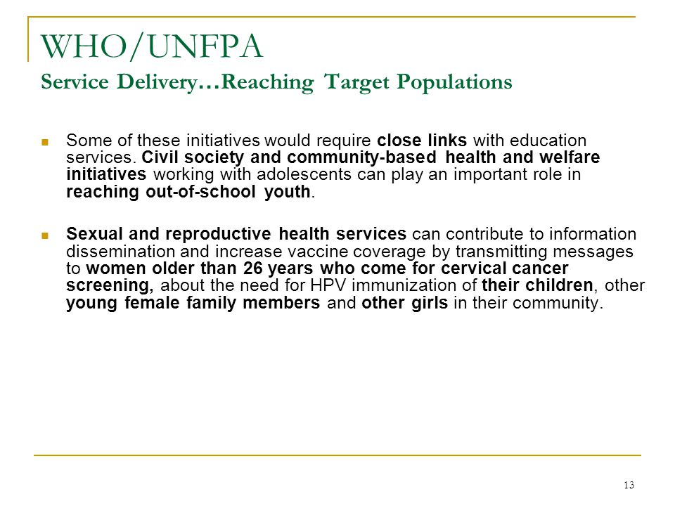 13 WHO/UNFPA Service Delivery … Reaching Target Populations Some of these initiatives would require close links with education services. Civil society