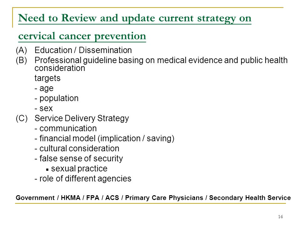 16 Need to Review and update current strategy on cervical cancer prevention (A)Education / Dissemination (B)Professional guideline basing on medical e