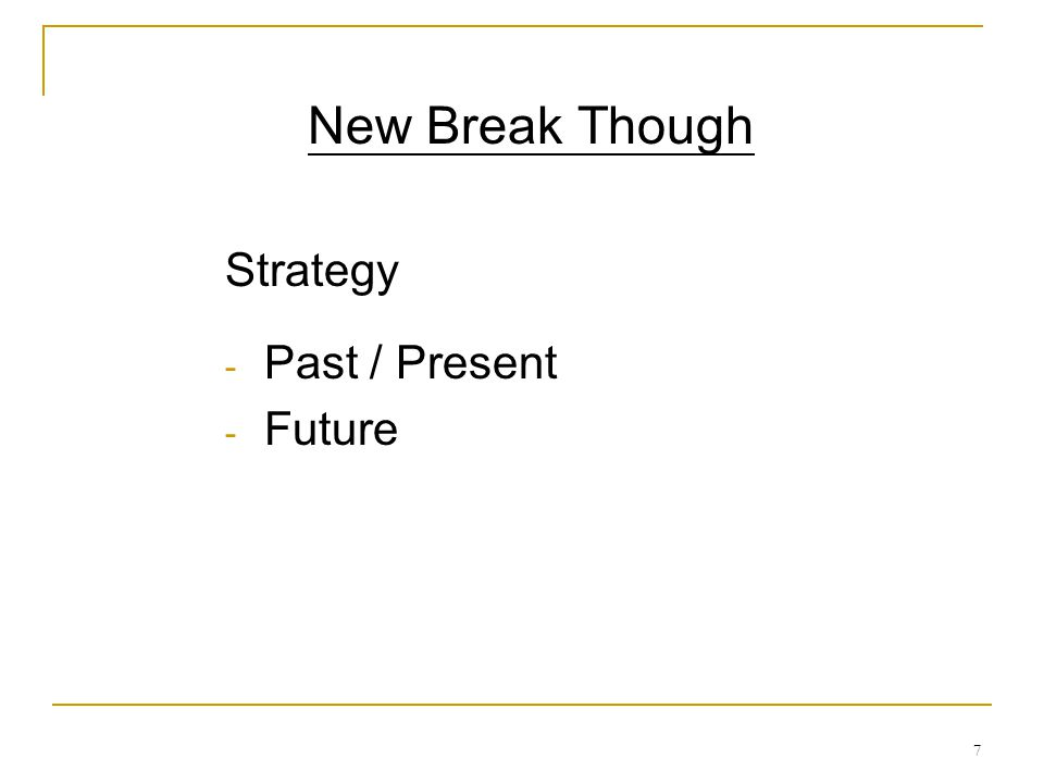 7 New Break Though Strategy - Past / Present - Future