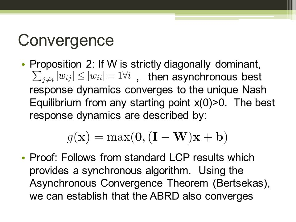 Convergence Proposition 2: If W is strictly diagonally dominant,, then asynchronous best response dynamics converges to the unique Nash Equilibrium from any starting point x(0)>0.