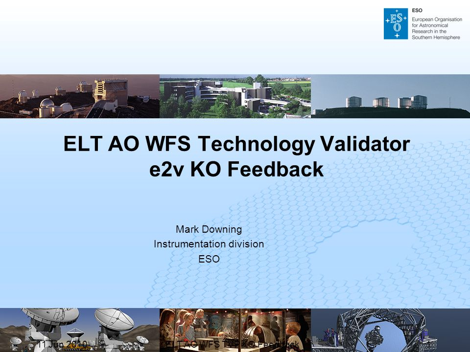ELT AO WFS Technology Validator e2v KO Feedback Mark Downing Instrumentation division ESO 11 Jun 20101ELT AO WFS TVP KO Feedback