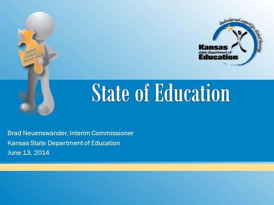 Brad Neuenswander, Interim Commissioner Kansas State Department of Education June 13, 2014