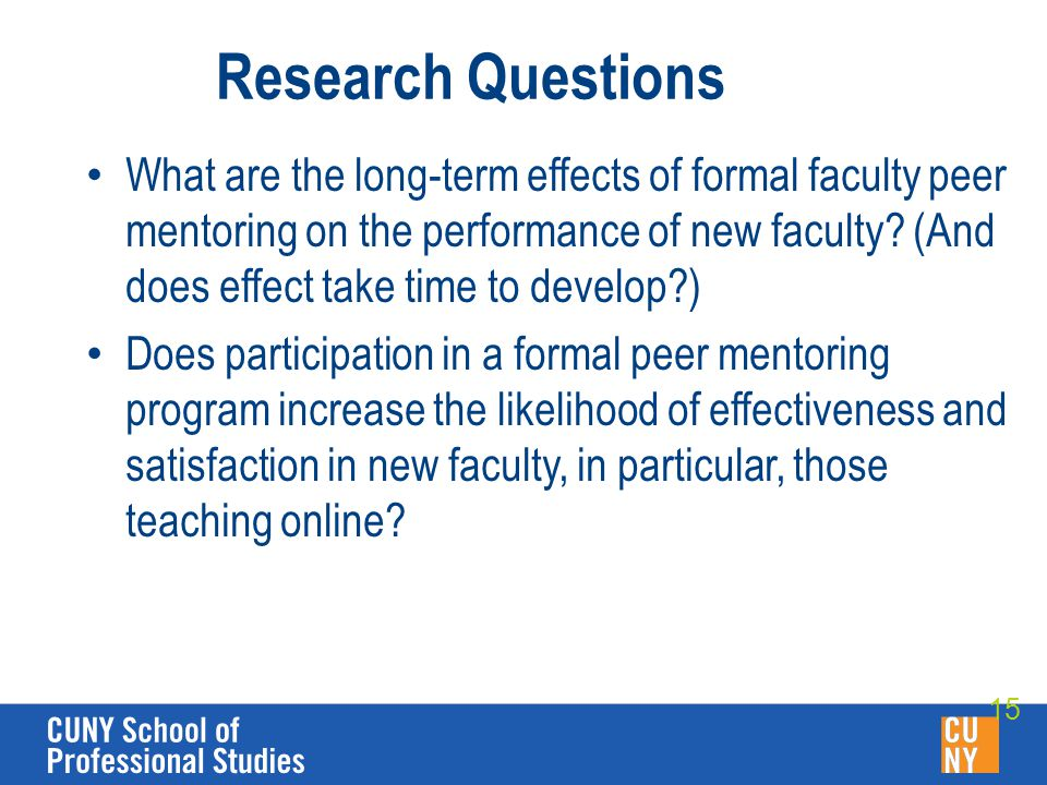 Research Questions What are the long-term effects of formal faculty peer mentoring on the performance of new faculty.