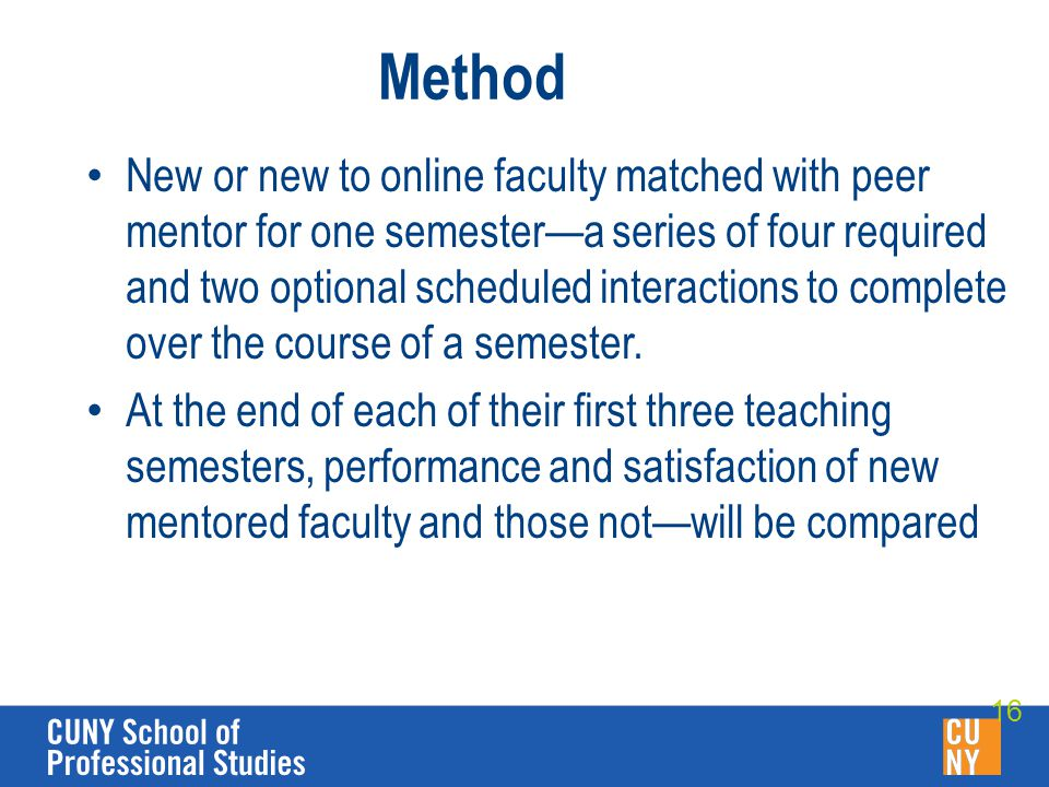 Method New or new to online faculty matched with peer mentor for one semester—a series of four required and two optional scheduled interactions to complete over the course of a semester.