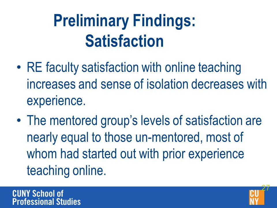 Preliminary Findings: Satisfaction RE faculty satisfaction with online teaching increases and sense of isolation decreases with experience.