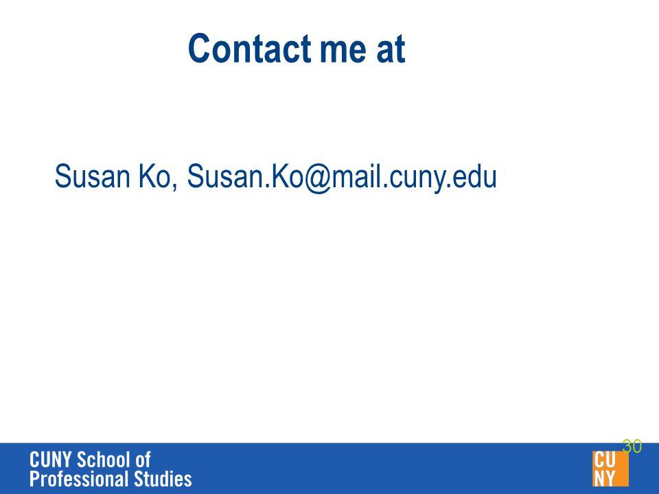 Contact me at Susan Ko, Susan.Ko@mail.cuny.edu 30