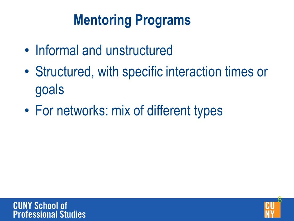 Mentoring Programs Informal and unstructured Structured, with specific interaction times or goals For networks: mix of different types 8