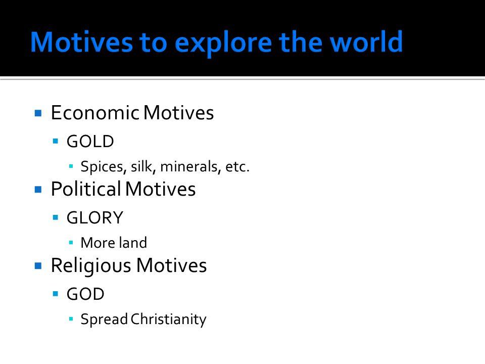  Economic Motives  GOLD ▪ Spices, silk, minerals, etc.