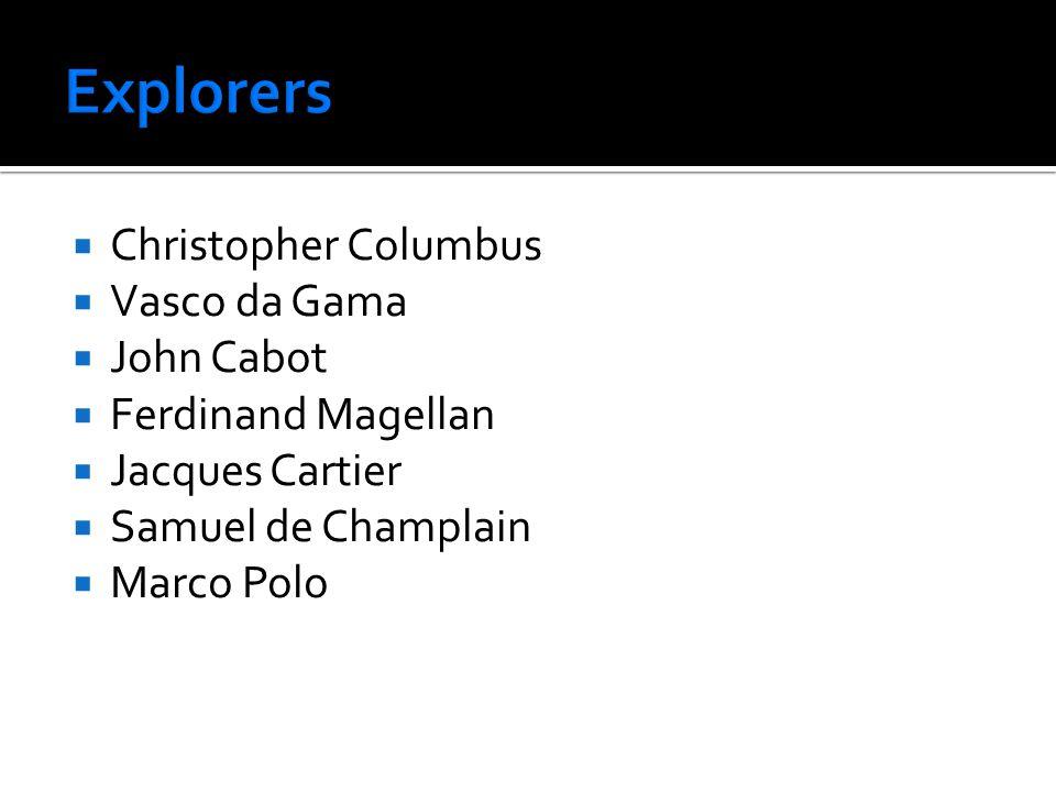  Christopher Columbus  Vasco da Gama  John Cabot  Ferdinand Magellan  Jacques Cartier  Samuel de Champlain  Marco Polo