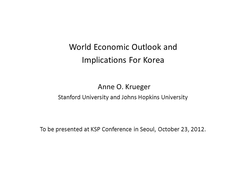 World Economic Outlook and Implications For Korea Anne O.