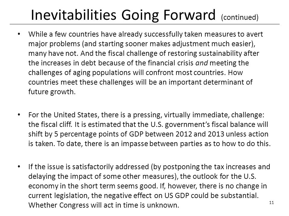 Inevitabilities Going Forward (continued) While a few countries have already successfully taken measures to avert major problems (and starting sooner makes adjustment much easier), many have not.