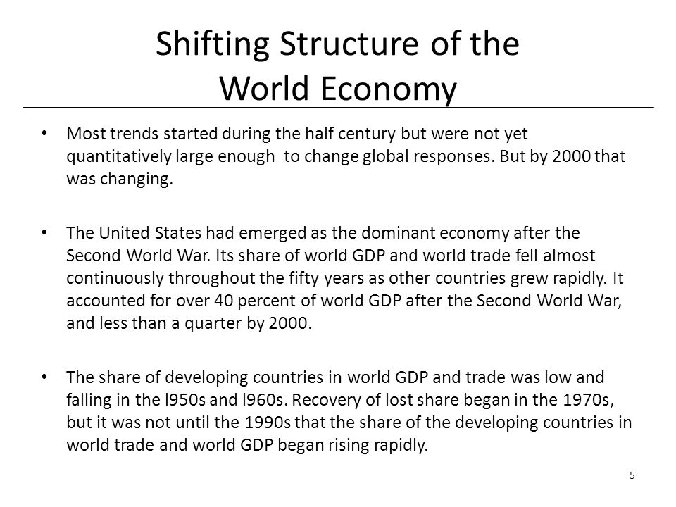 Shifting Structure of the World Economy Most trends started during the half century but were not yet quantitatively large enough to change global responses.