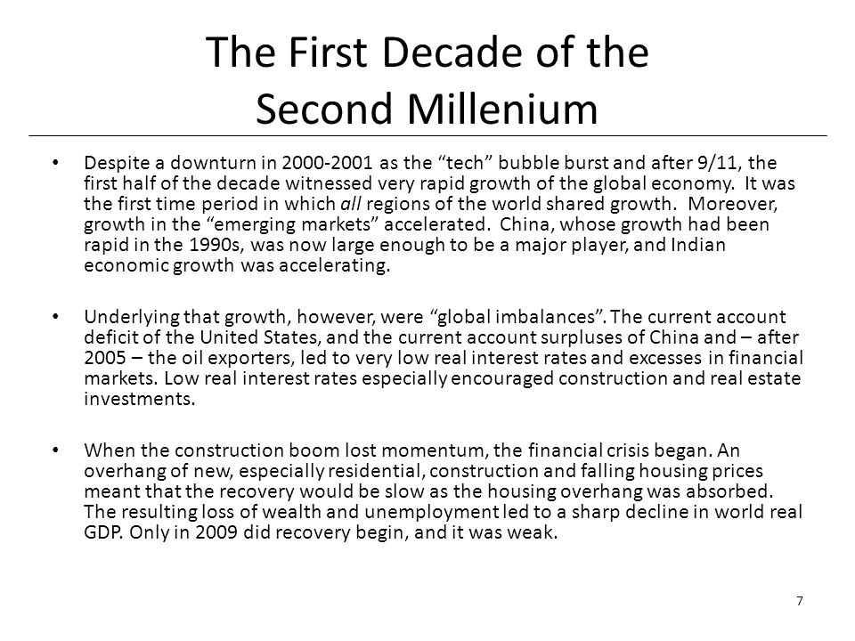 The First Decade of the Second Millenium Despite a downturn in 2000-2001 as the tech bubble burst and after 9/11, the first half of the decade witnessed very rapid growth of the global economy.
