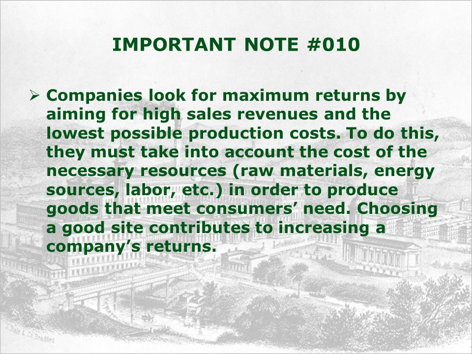 IMPORTANT NOTE #010  Companies look for maximum returns by aiming for high sales revenues and the lowest possible production costs. To do this, they