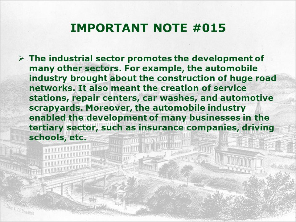 IMPORTANT NOTE #015  The industrial sector promotes the development of many other sectors.