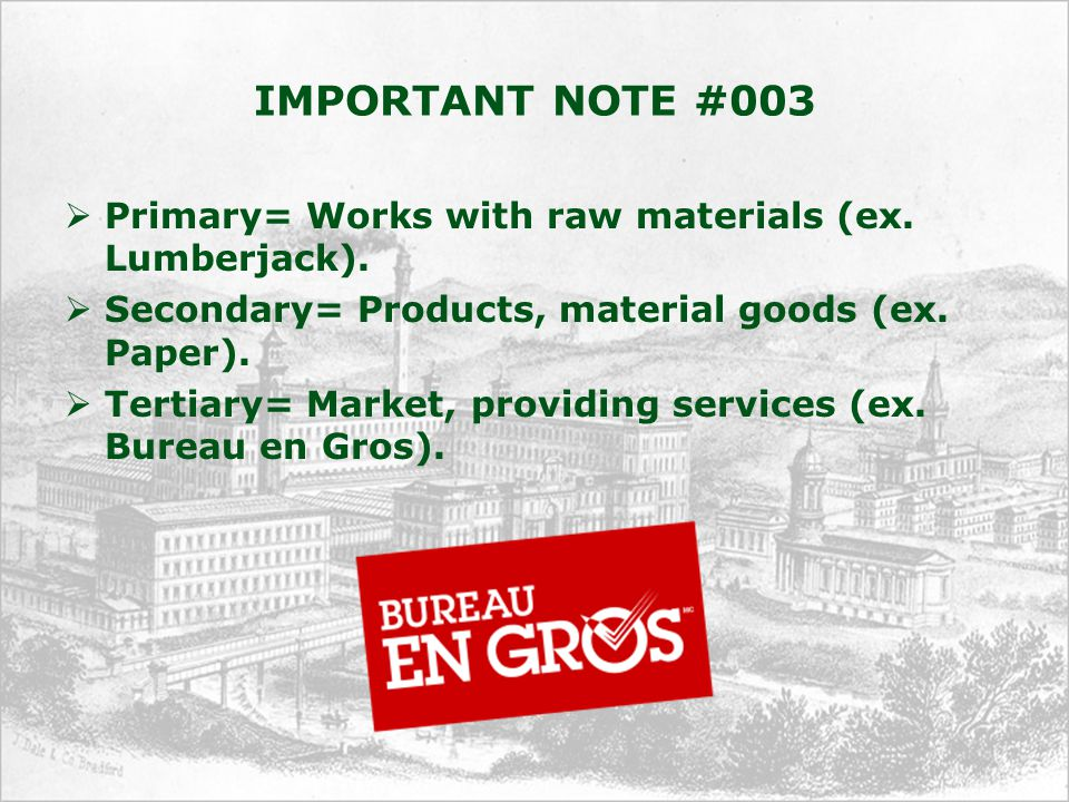 IMPORTANT NOTE #003  Primary= Works with raw materials (ex.