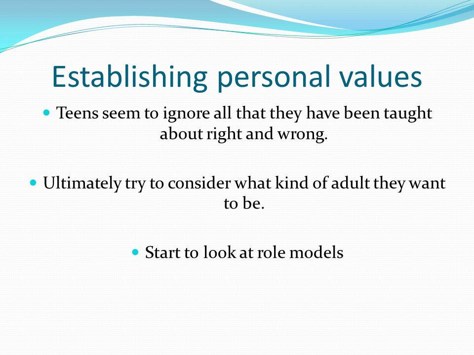 Establishing personal values Teens seem to ignore all that they have been taught about right and wrong.