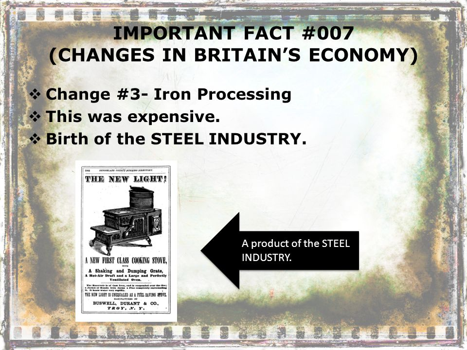 IMPORTANT FACT #007 (CHANGES IN BRITAIN'S ECONOMY)  Change #3- Iron Processing  This was expensive.