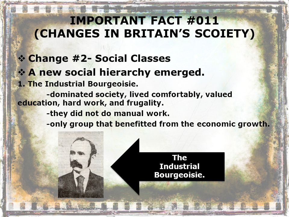 IMPORTANT FACT #011 (CHANGES IN BRITAIN'S SCOIETY)  Change #2- Social Classes  A new social hierarchy emerged.
