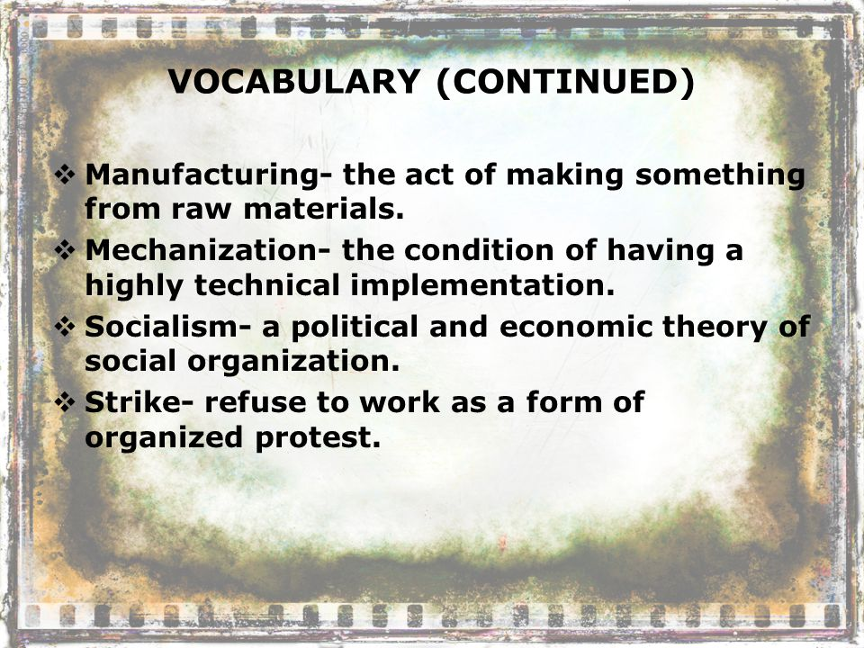 VOCABULARY (CONTINUED)  Manufacturing- the act of making something from raw materials.