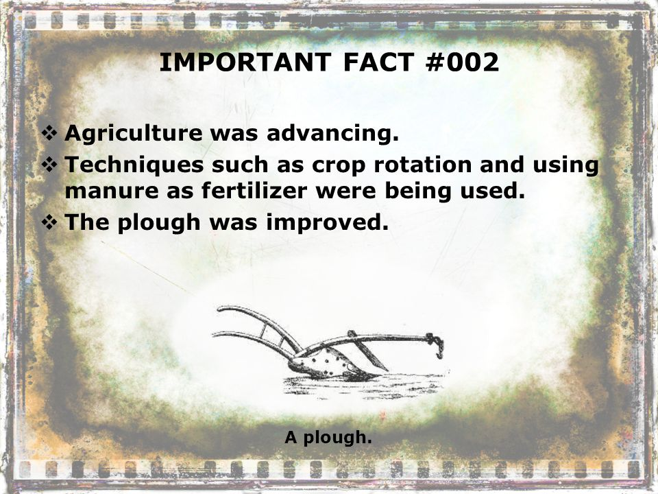IMPORTANT FACT #002  Agriculture was advancing.