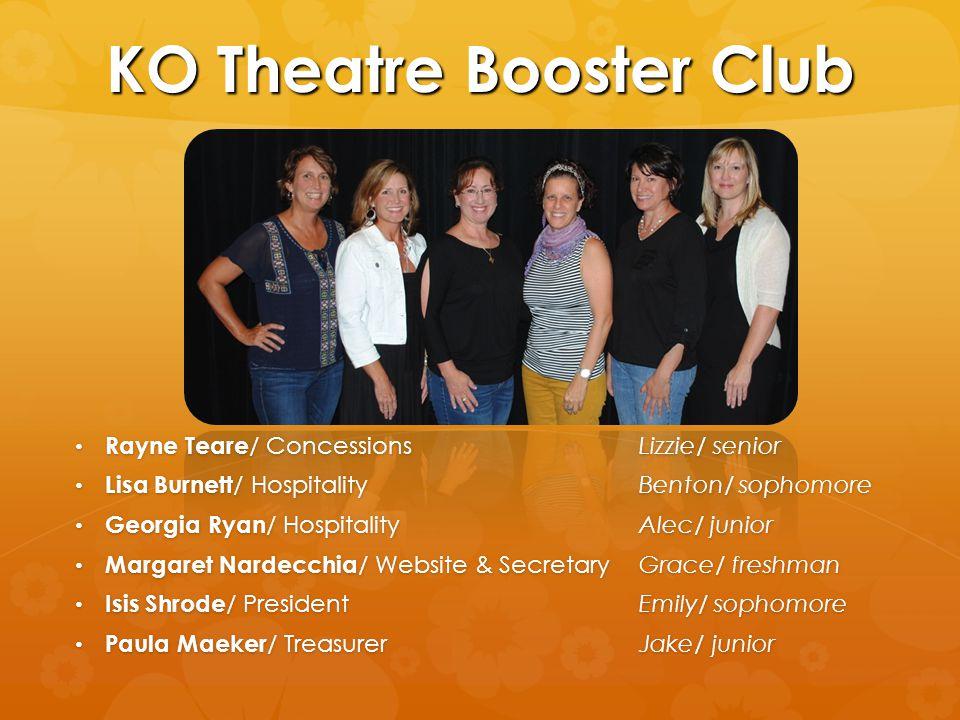 KO Theatre Booster Club Rayne Teare / Concessions Lizzie/ senior Rayne Teare / Concessions Lizzie/ senior Lisa Burnett / Hospitality Benton/ sophomore