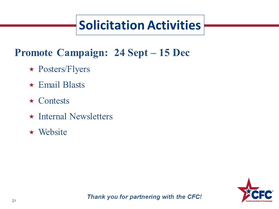 Solicitation Activities 21 Thank you for partnering with the CFC! Promote Campaign: 24 Sept – 15 Dec  Posters/Flyers  Email Blasts  Contests  Inte