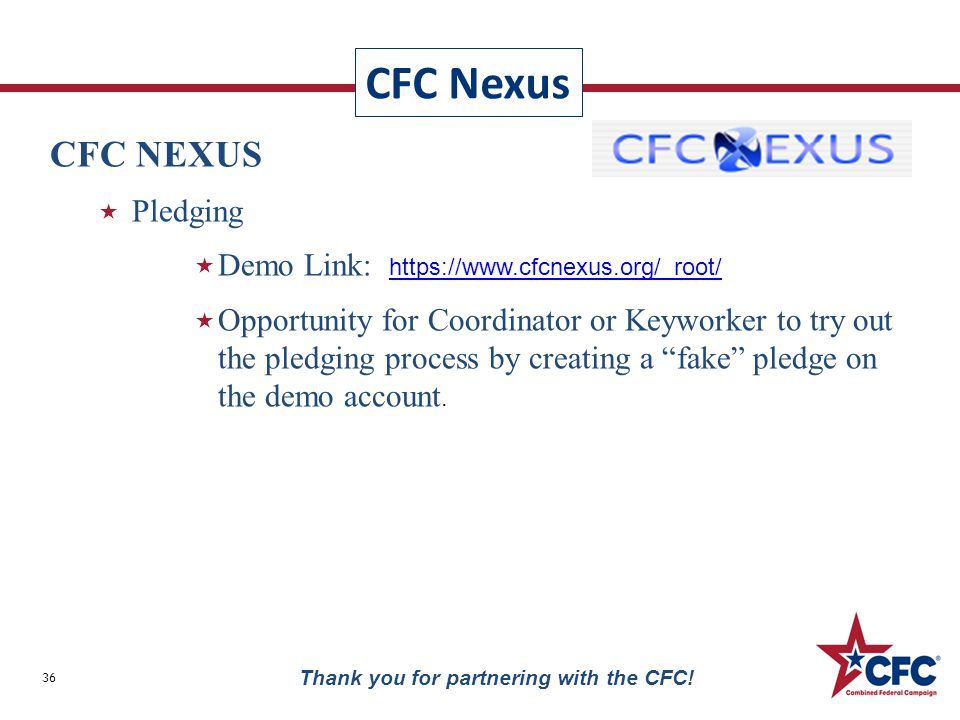 CFC Nexus 36 CFC NEXUS  Pledging  Demo Link: https://www.cfcnexus.org/_root/ https://www.cfcnexus.org/_root/  Opportunity for Coordinator or Keyworker to try out the pledging process by creating a fake pledge on the demo account.