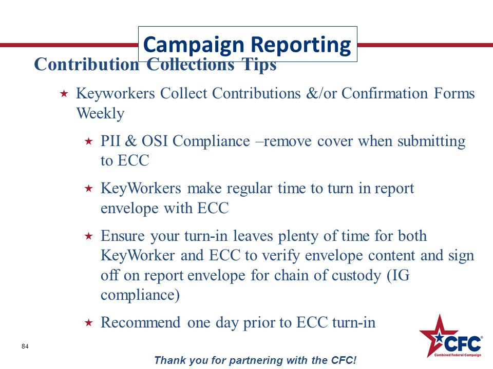 Campaign Reporting 84 Thank you for partnering with the CFC! Contribution Collections Tips  Keyworkers Collect Contributions &/or Confirmation Forms