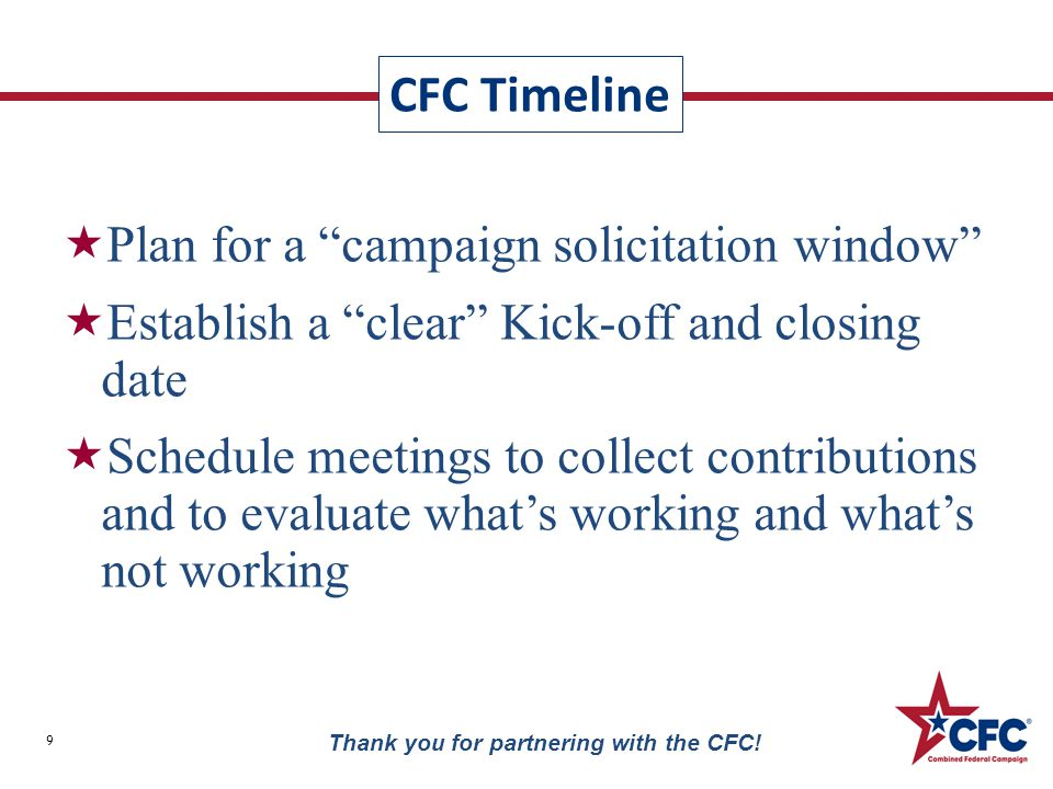 "CFC Timeline 9 Thank you for partnering with the CFC!  Plan for a ""campaign solicitation window""  Establish a ""clear"" Kick-off and closing date  Sc"