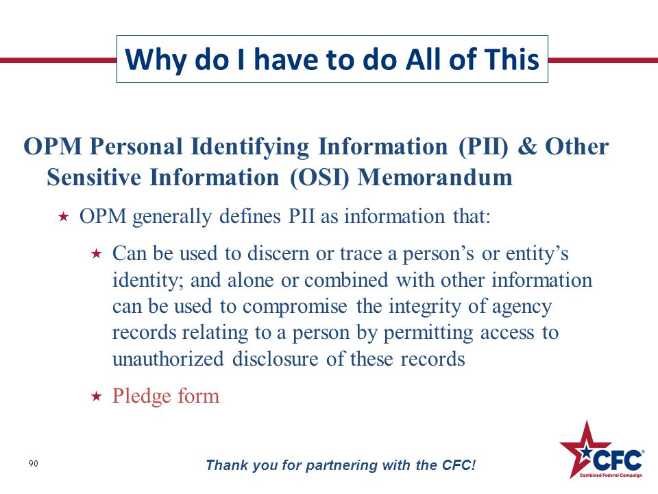 Why do I have to do All of This 90 Thank you for partnering with the CFC! OPM Personal Identifying Information (PII) & Other Sensitive Information (OS