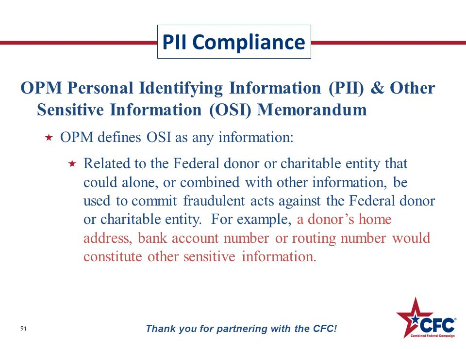 PII Compliance 91 Thank you for partnering with the CFC! OPM Personal Identifying Information (PII) & Other Sensitive Information (OSI) Memorandum  O