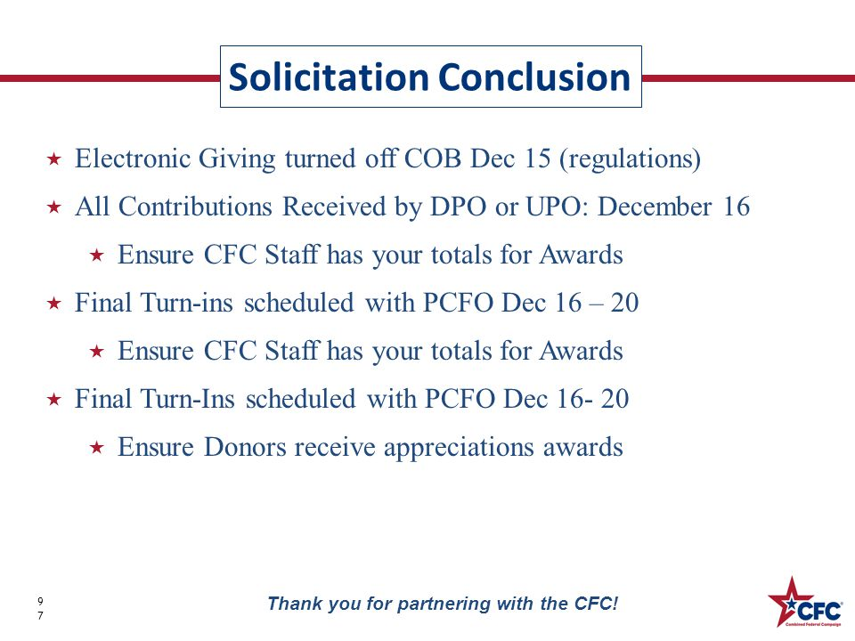Solicitation Conclusion 97 Thank you for partnering with the CFC!  Electronic Giving turned off COB Dec 15 (regulations)  All Contributions Received