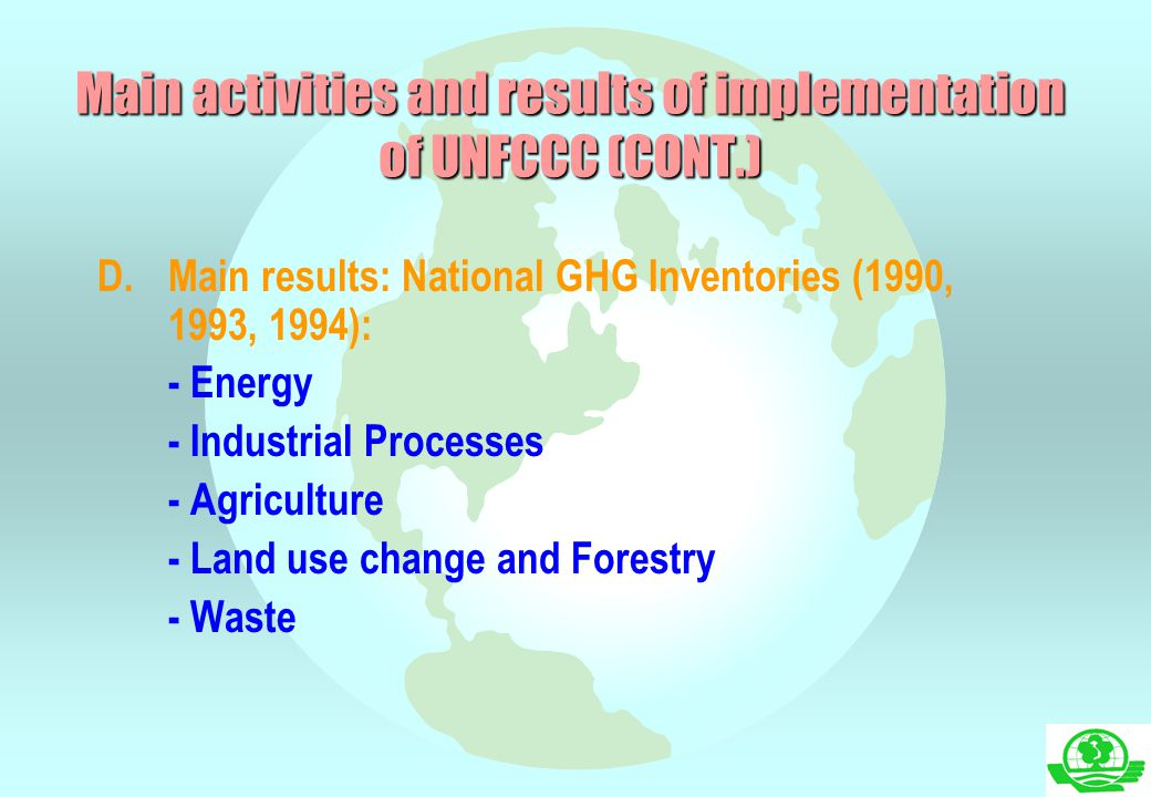 D.Main results: National GHG Inventories (1990, 1993, 1994): - Energy - Industrial Processes - Agriculture - Land use change and Forestry - Waste Main